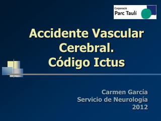 Accidente Vascular Cerebral. C�digo Ictus