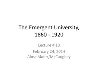 The Emergent University, 1860 - 1920