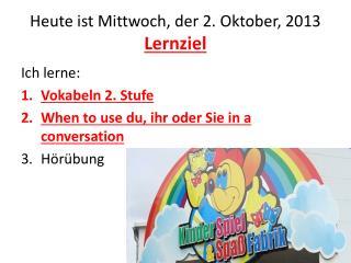 Heute ist Mittwoch ,  der  2.  Oktober , 2013 Lernziel