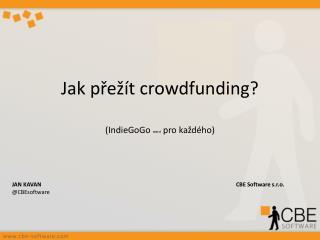 Jak přežít  c rowdfunding ? ( IndieGoGo není pro každého)