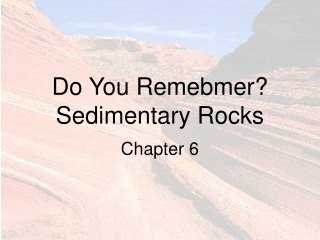 Chapter 6   Sediments and Sedimentary Rocks