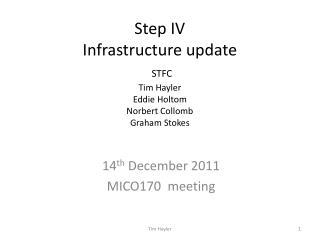 Step IV  Infrastructure update STFC Tim Hayler Eddie Holtom Norbert Collomb Graham Stokes