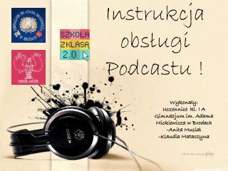 Instrukcja obsługi Podcastu !