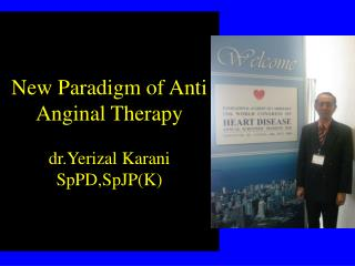 New Paradigm of Anti Anginal Therapy dr.Yerizal Karani SpPD,SpJP(K)