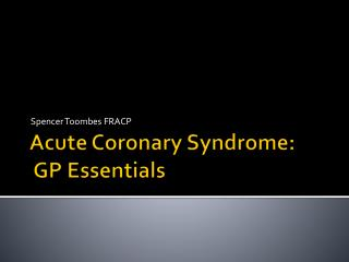 Acute Coronary Syndrome:  GP Essentials