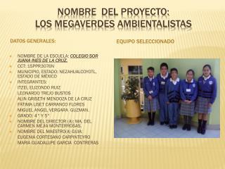 NOMBRE  DEL PROYECTO:  LOS MEGAVERDES AMBIENTALISTAS