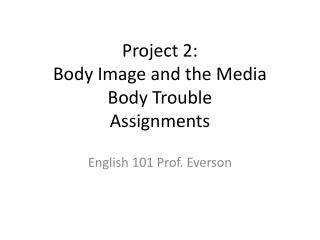 Project 2:  Body Image and the Media Body Trouble Assignments
