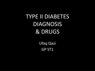 TYPE II DIABETES DIAGNOSIS & DRUGS