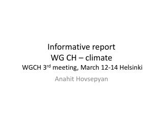 Informative report WG CH – climate  WGCH 3 rd  meeting, March 12-14 Helsinki