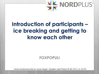 Intr o duction of  participants – ice breaking and get ting  to know each other