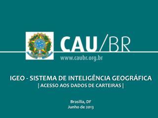 IGEO - SISTEMA DE INTELIGÊNCIA GEOGRÁFICA | ACESSO AOS DADOS DE CARTEIRAS | Brasilia , DF