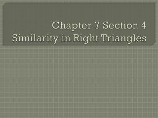 Chapter 7 Section  4 Similarity in Right Triang les
