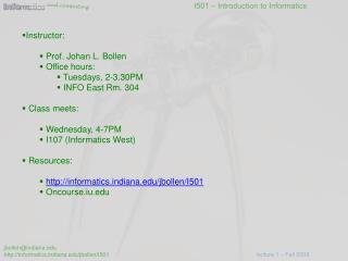 Instructor:  Prof. Johan L.  Bollen  Office hours:  Tuesdays, 2-3.30PM  INFO East Rm. 304