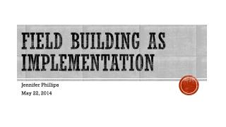 Field building as implementation