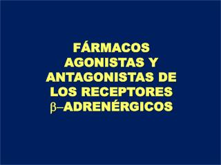 FÁRMACOS  AGONISTAS Y ANTAGONISTAS DE LOS RECEPTORES b- ADRENÉRGICOS