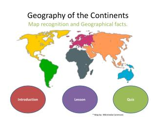 Geography of the Continents Map recognition and Geographical facts.