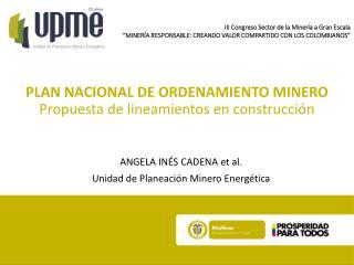 PLAN NACIONAL DE ORDENAMIENTO MINERO  Propuesta de lineamientos en construcción