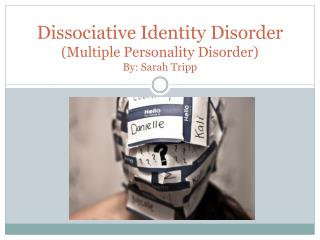 Dissociative Identity Disorder (Multiple Personality Disorder ) By: Sarah Tripp