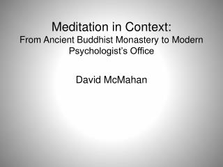 Meditation in Context: From Ancient Buddhist Monastery to Modern Psychologist's Office