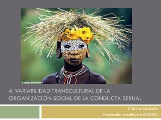 4. VARIABILIDAD TRANSCULTURAL DE LA ORGANIZACIÓN SOCIAL DE LA CONDUCTA SEXUAL