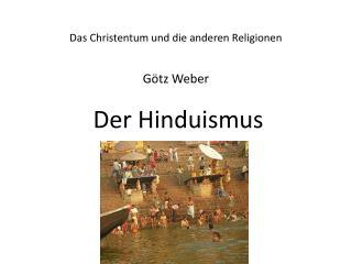 Das Christentum und die anderen Religionen Götz  Weber Der Hinduismus