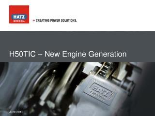 H50TIC – New Engine Generation