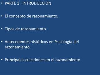 PARTE 1 :  INTRODUCCIÓN El concepto de razonamiento.    Tipos de razonamiento .