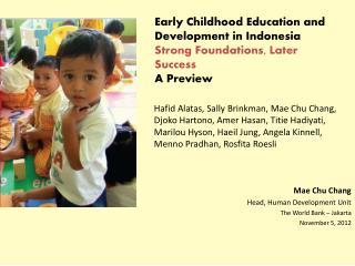 Mae Chu Chang Head, Human Development Unit The World Bank – Jakarta November 5, 2012