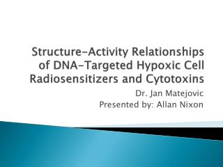 Structure-Activity Relationships of DNA-Targeted Hypoxic Cell Radiosensitizers and  Cytotoxins