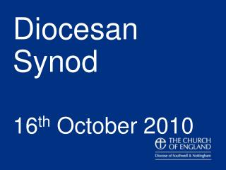 Diocesan Synod 16 th  October 2010