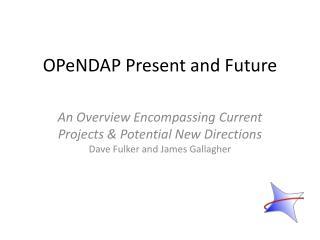OPeNDAP Present and Future