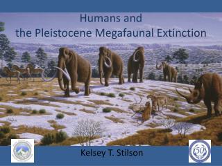 Humans and  the Pleistocene  Megafaunal  Extinction