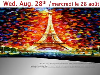 Wed. Aug. 28 th  / mercredi  le 28  août