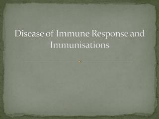 Disease of Immune  Response and  Immunisations