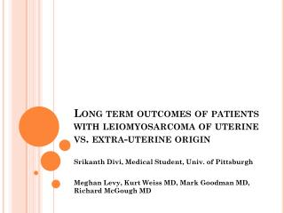 Long term outcomes of patients with  l eiomyosarcoma  of uterine vs. extra-uterine origin