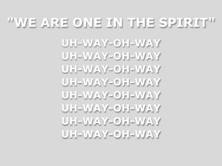 """WE ARE ONE IN THE SPIRIT"""