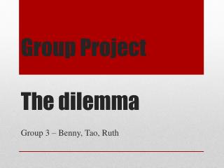 Group  P roject The dilemma