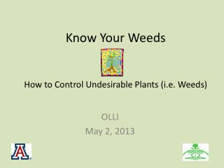 Know Your Weeds How to Control Undesirable Plants (i.e. Weeds)