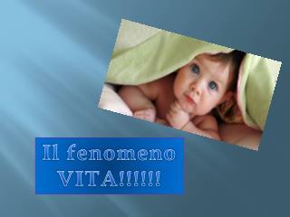 Il fenomeno VITA!!!!!!