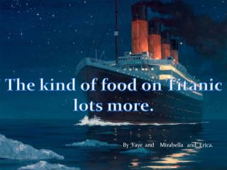 The kind of food on Titanic   lots more.
