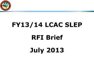 FY13/14 LCAC SLEP RFI Brief July 2013