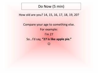 How old are you? 14, 15, 16, 17, 18, 19, 20? Compare your age to something else. For example: