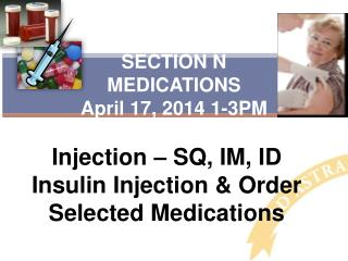 SECTION N MEDICATIONS  April 17, 2014 1-3PM