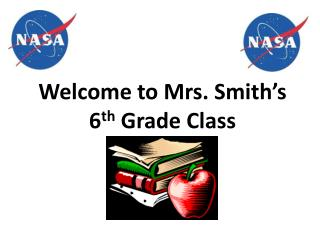 Welcome to Mrs. Smith's 6 th  Grade Class