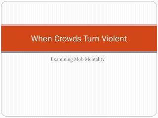 When Crowds Turn Violent