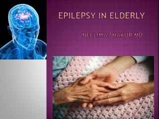EPIlepsy in elderly Neelima Thakur MD.