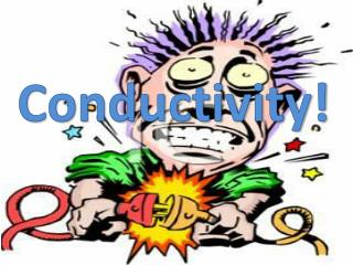 Conductivity!