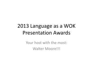 2013 Language as a WOK Presentation Awards