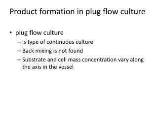 Product formation in plug flow culture plug flow culture  is type of continuous culture