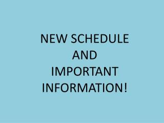 NEW SCHEDULE  AND  IMPORTANT INFORMATION!